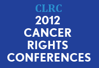 2012 Cancer Rights Conferences